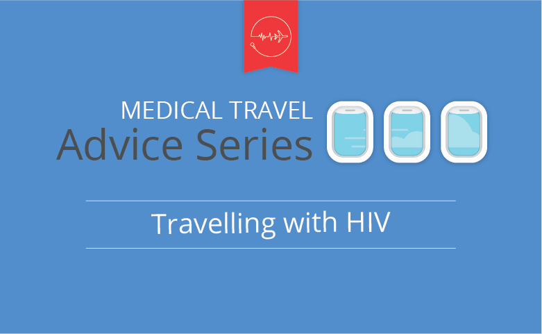 Medical travel advice series - HIV